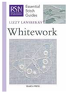 ESSENTIAL STITCH GUIDES: WHITEWORK - Royal School of Needlework