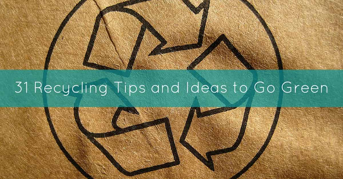 31 Recycling Tips and Ideas to Go Green