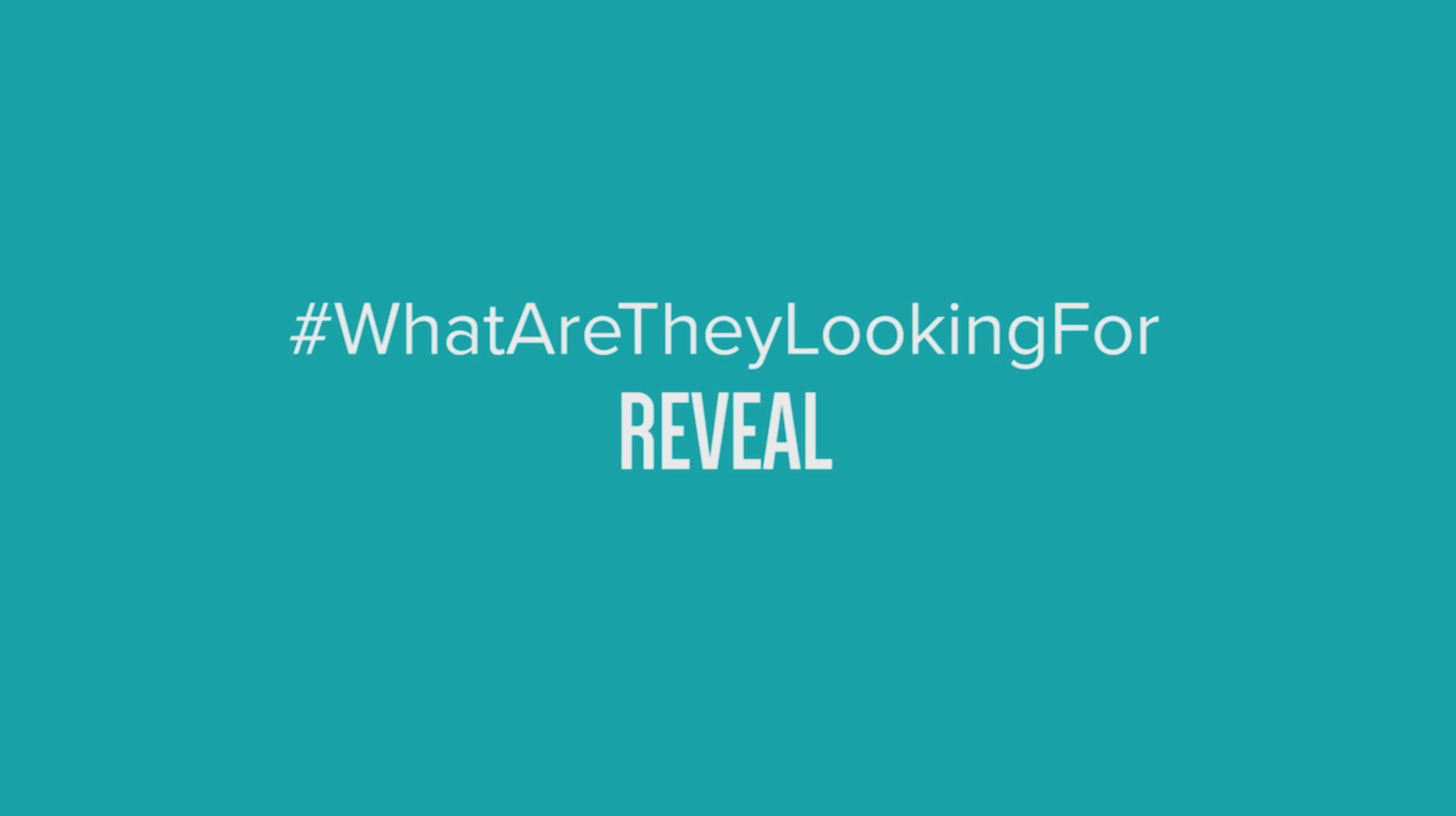 #WhatAreTheyLookingFor | REVEAL