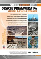 Planning and Control Using Oracle Primavera P6 Versions 8.2 to 15.1 EPPM Web - Spiral