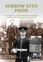 Sorrow Into Pride The story of a Staffordshire Great War Memorial (Paperback)