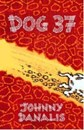Dog 37  - Young Readers Book by Johnny Danalis