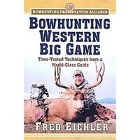 Bowhunting Western Big Game by Fred Eichler (Book)