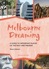 Melbourne Dreaming: A guide to important places of the past and present (Second edition)