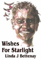 Wishes for Starlight by Linda J Bettenay