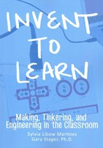 Invent To Learn - Making, Tinkering, and Engineering in the Classroom